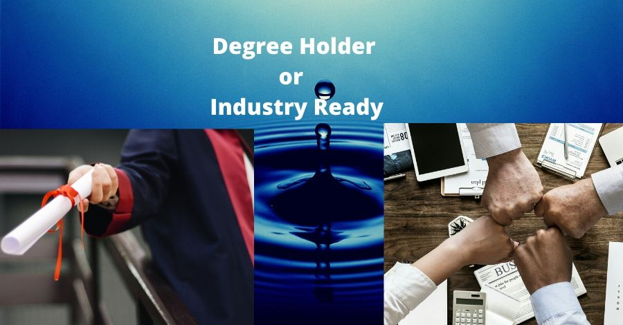 What is Needed to Transform One from Degree holder to Industry Ready